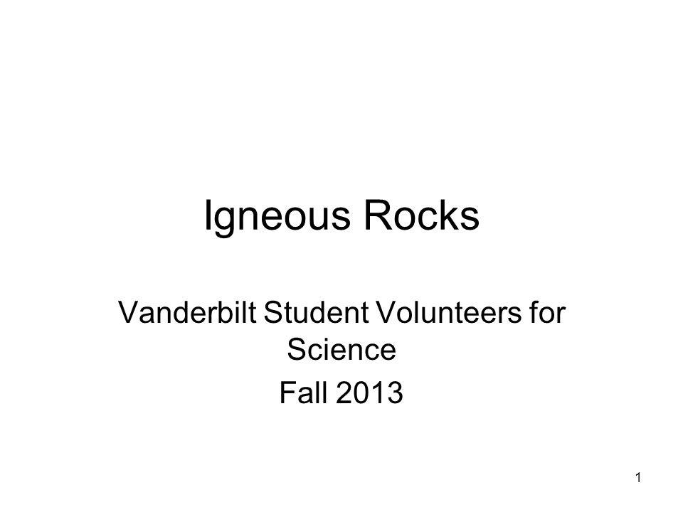 1 Igneous Rocks Vanderbilt Student Volunteers for Science Fall 2013