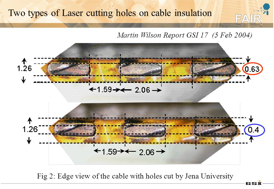 Two types of Laser cutting holes on cable insulation Fig 2: Edge view of the cable with holes cut by Jena University Martin Wilson Report GSI 17 (5 Feb 2004)