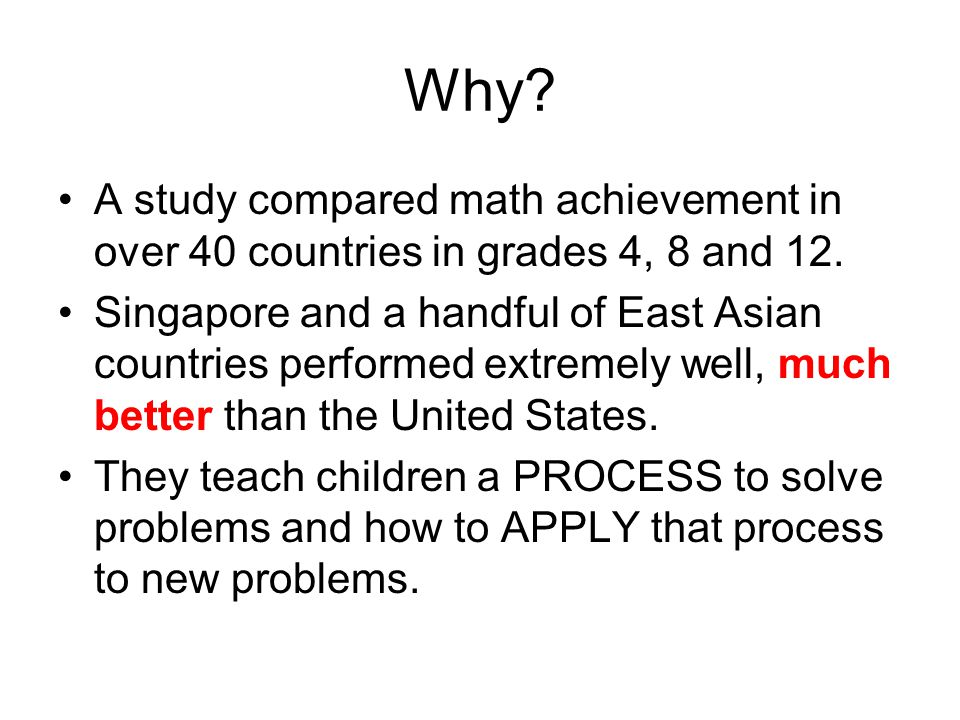 Why. A study compared math achievement in over 40 countries in grades 4, 8 and 12.