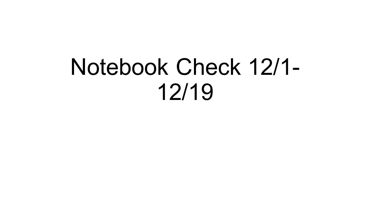 Notebook Check 12/1- 12/19