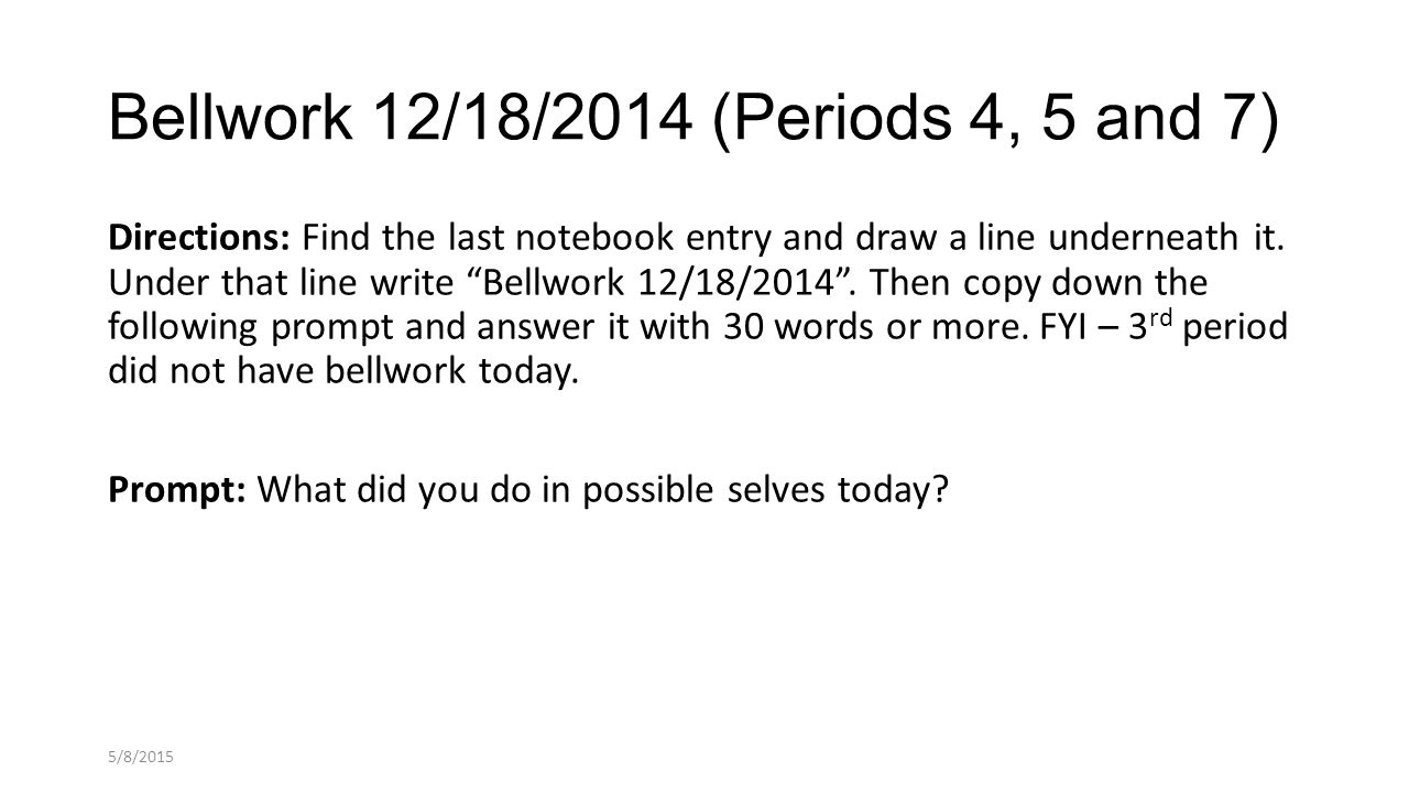 Bellwork 12/18/2014 (Periods 4, 5 and 7) Directions: Find the last notebook entry and draw a line underneath it.