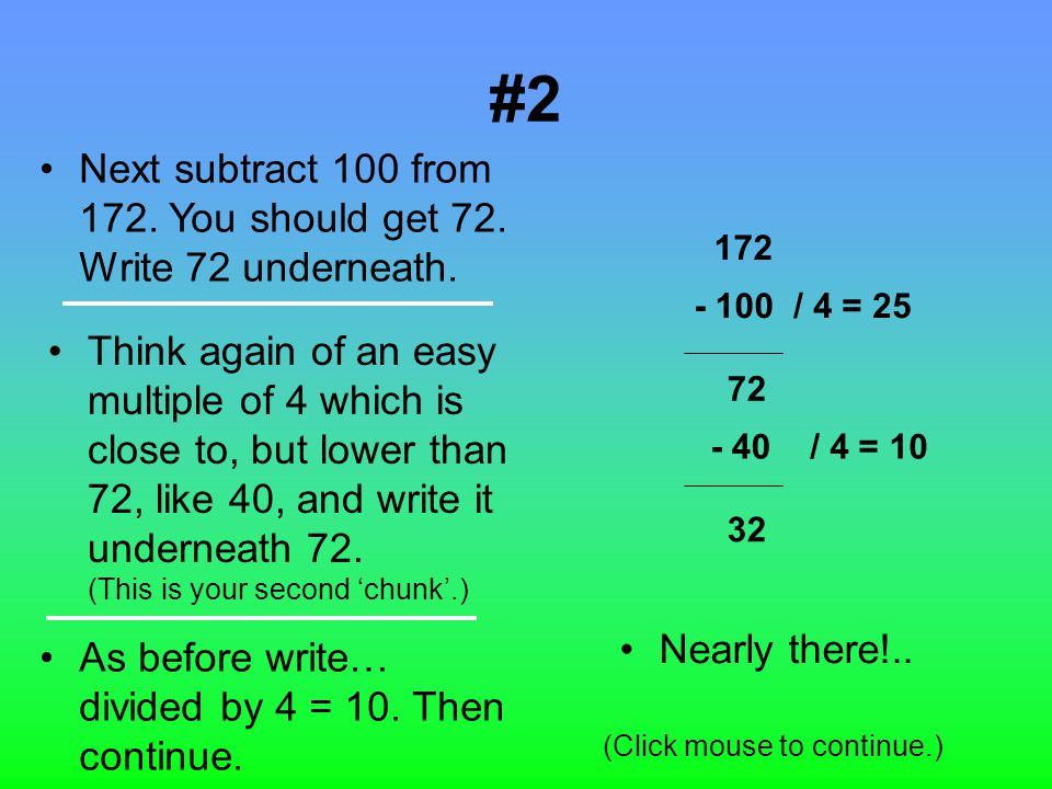#1 Say you have this sum: 172 divided by 4. Write 172 at the top of your page.
