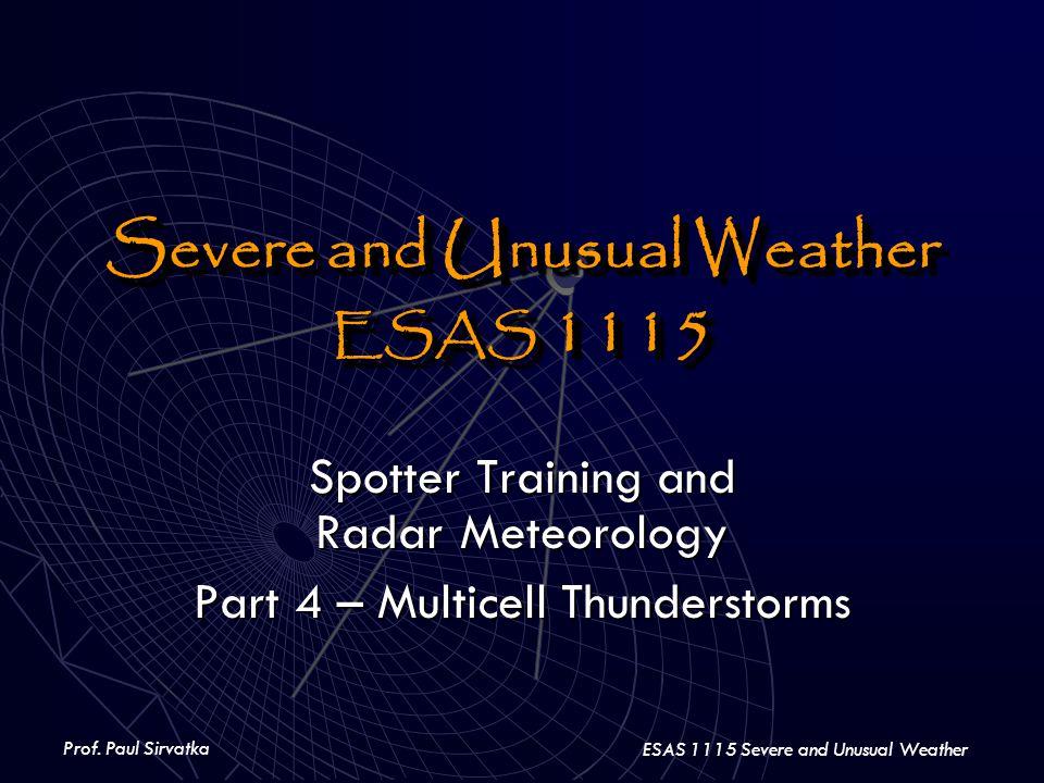 Prof. Paul Sirvatka ESAS 1115 Severe and Unusual Weather Severe and Unusual Weather ESAS 1115 Severe and Unusual Weather ESAS 1115 Spotter Training an