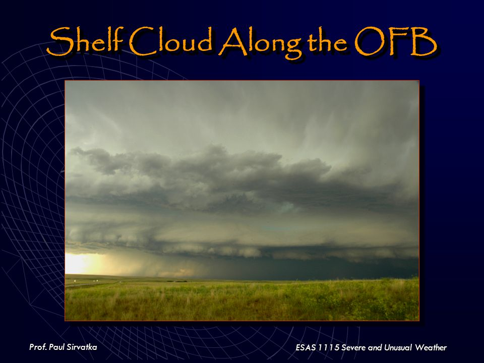 Prof. Paul Sirvatka ESAS 1115 Severe and Unusual Weather Shelf Cloud Along the OFB