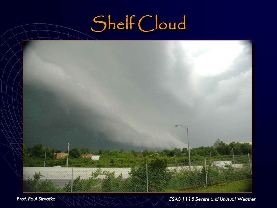 Prof. Paul Sirvatka ESAS 1115 Severe and Unusual Weather Shelf Cloud