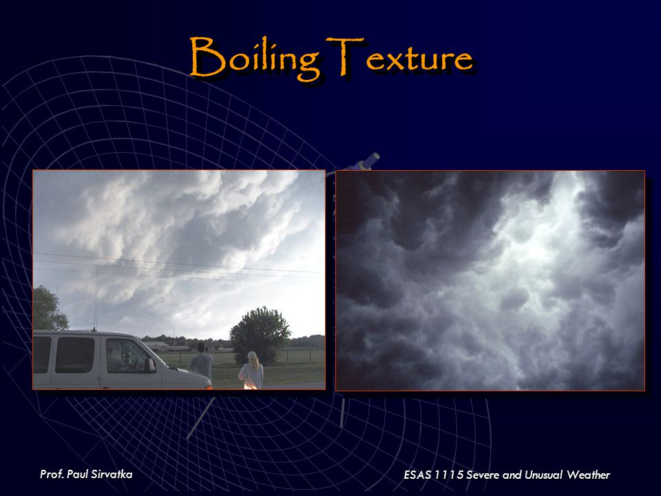 Prof. Paul Sirvatka ESAS 1115 Severe and Unusual Weather Boiling Texture
