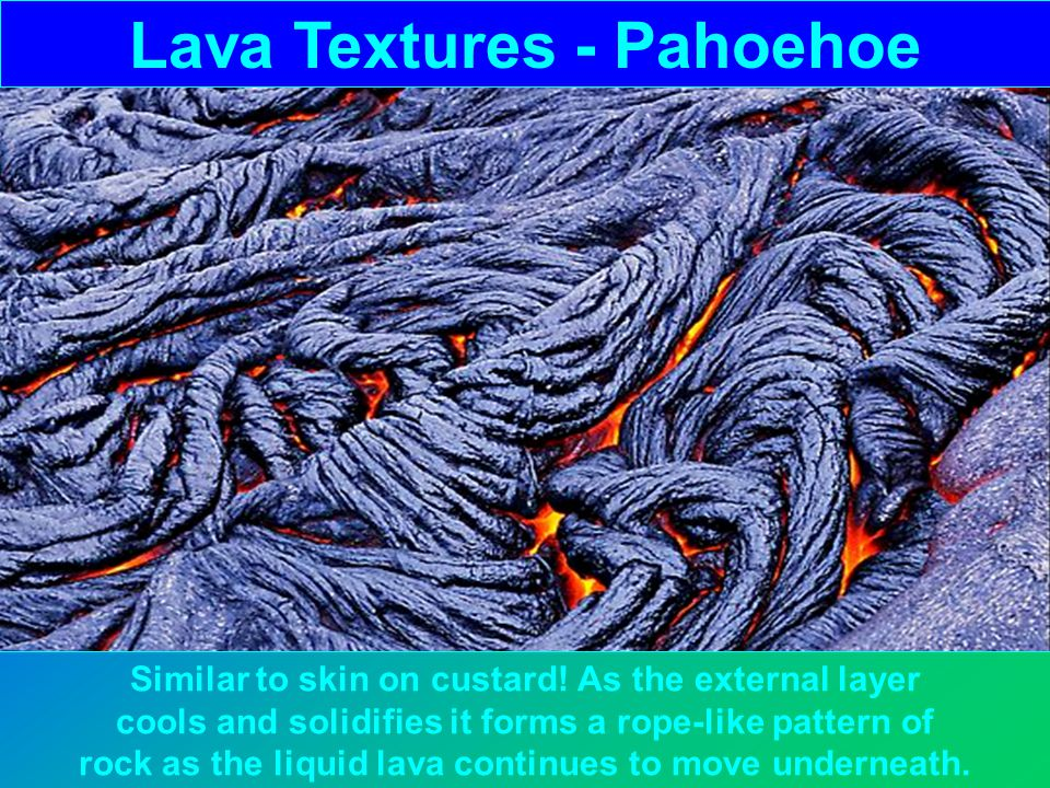 Lava Textures - Pahoehoe Similar to skin on custard.