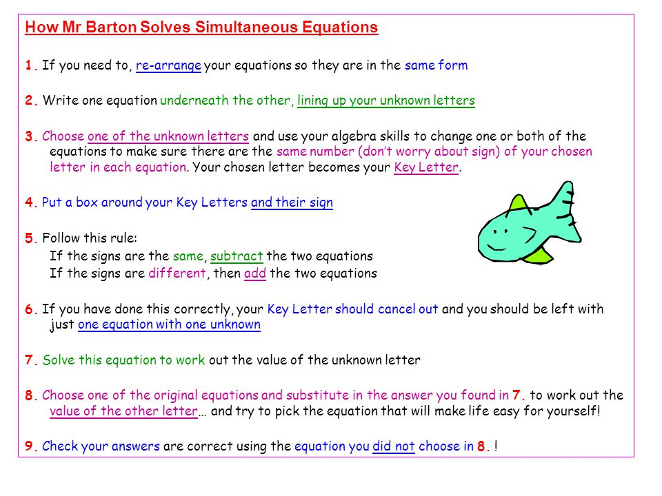 How Mr Barton Solves Simultaneous Equations 1. If you need to, re-arrange your equations so they are in the same form 2. Write one equation underneath