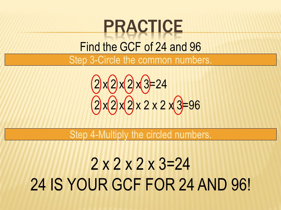 Find the GCF of 24 and 96 Step 3-Circle the common numbers.