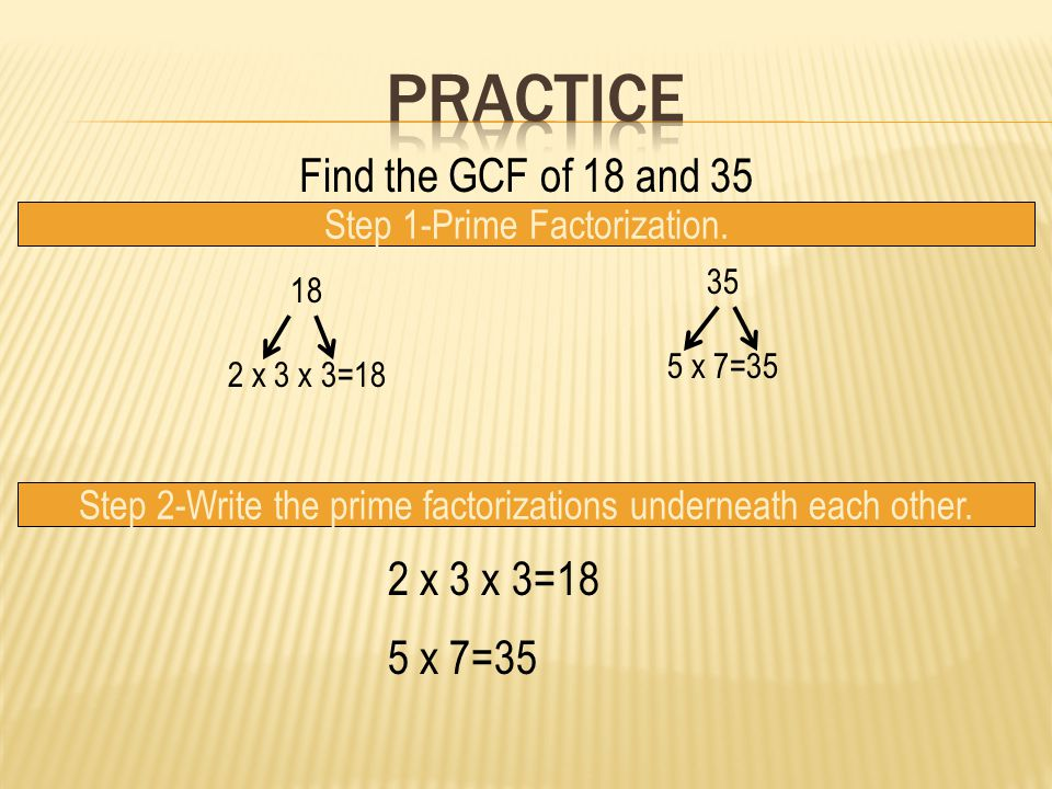 Find the GCF of 18 and 35 Step 1-Prime Factorization.