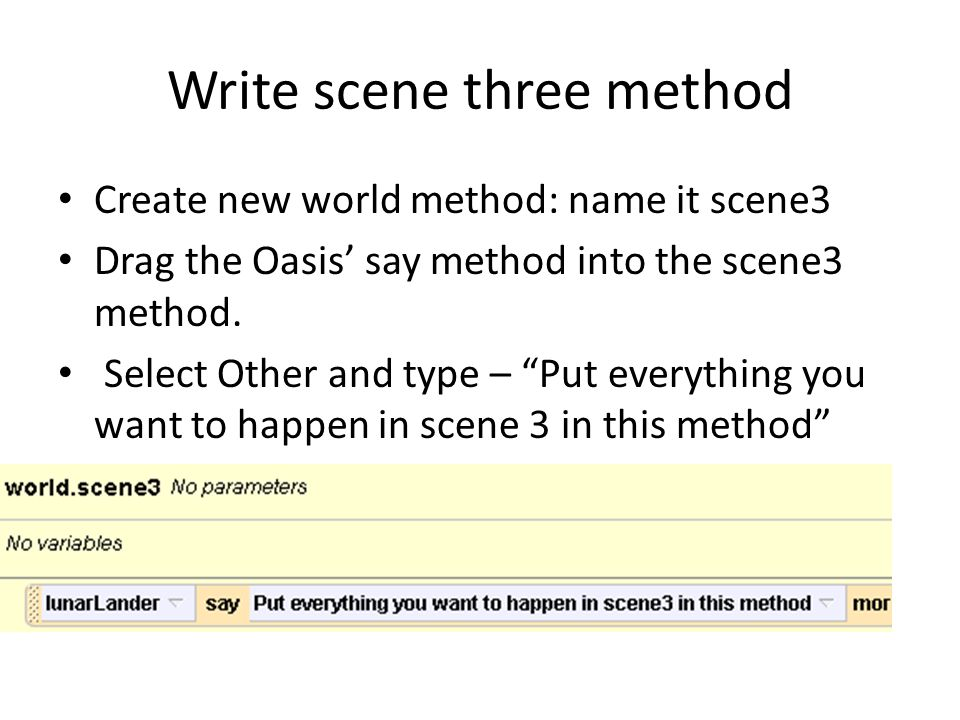 Write scene three method Create new world method: name it scene3 Drag the Oasis' say method into the scene3 method.