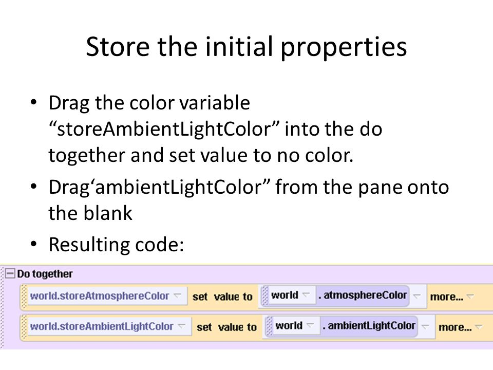 Store the initial properties Drag the color variable storeAmbientLightColor into the do together and set value to no color.