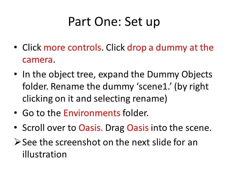 Part One: Set up Click more controls. Click drop a dummy at the camera.