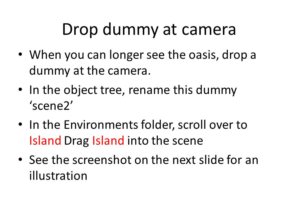 Drop dummy at camera When you can longer see the oasis, drop a dummy at the camera.