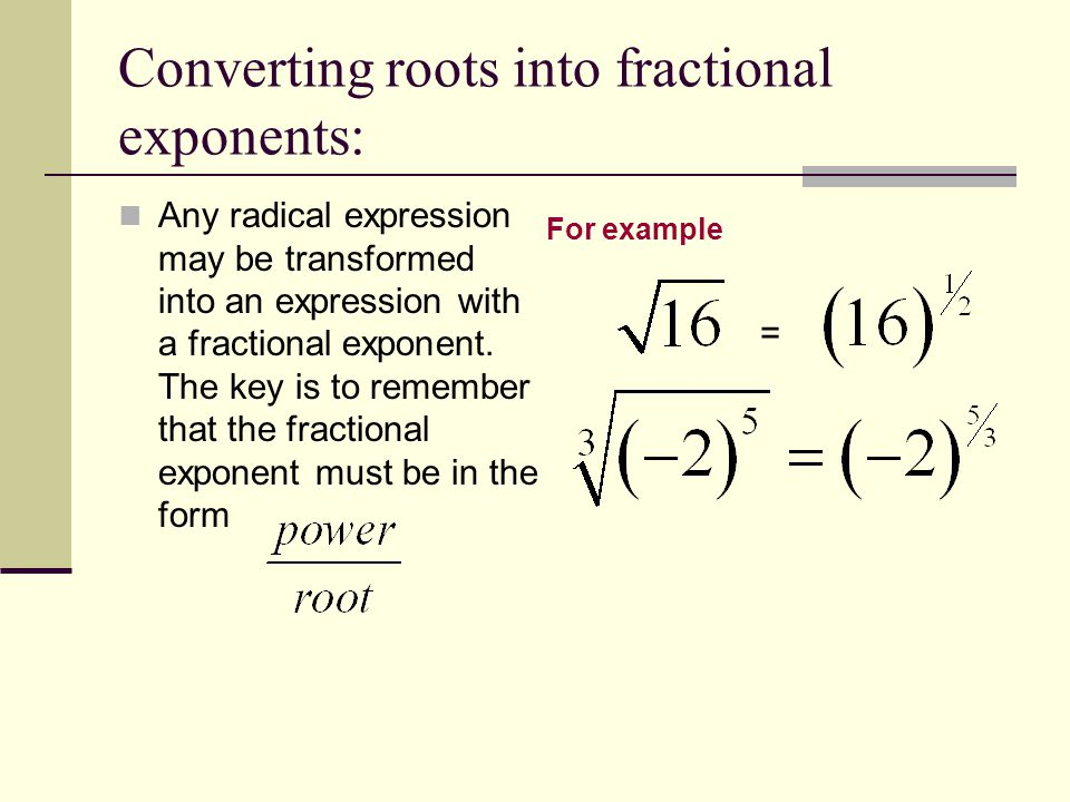 Converting roots into fractional exponents: Any radical expression may be transformed into an expression with a fractional exponent.
