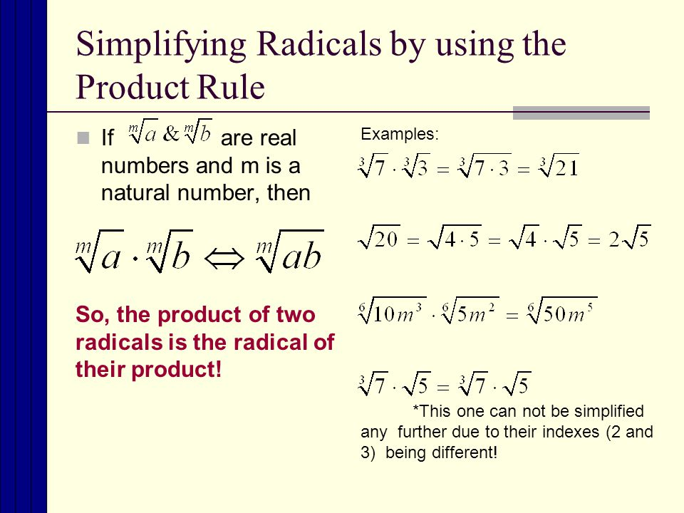 Simplifying Radicals by using the Product Rule If are real numbers and m is a natural number, then This material is based upon work supported by the National Science Foundation under Grant No.