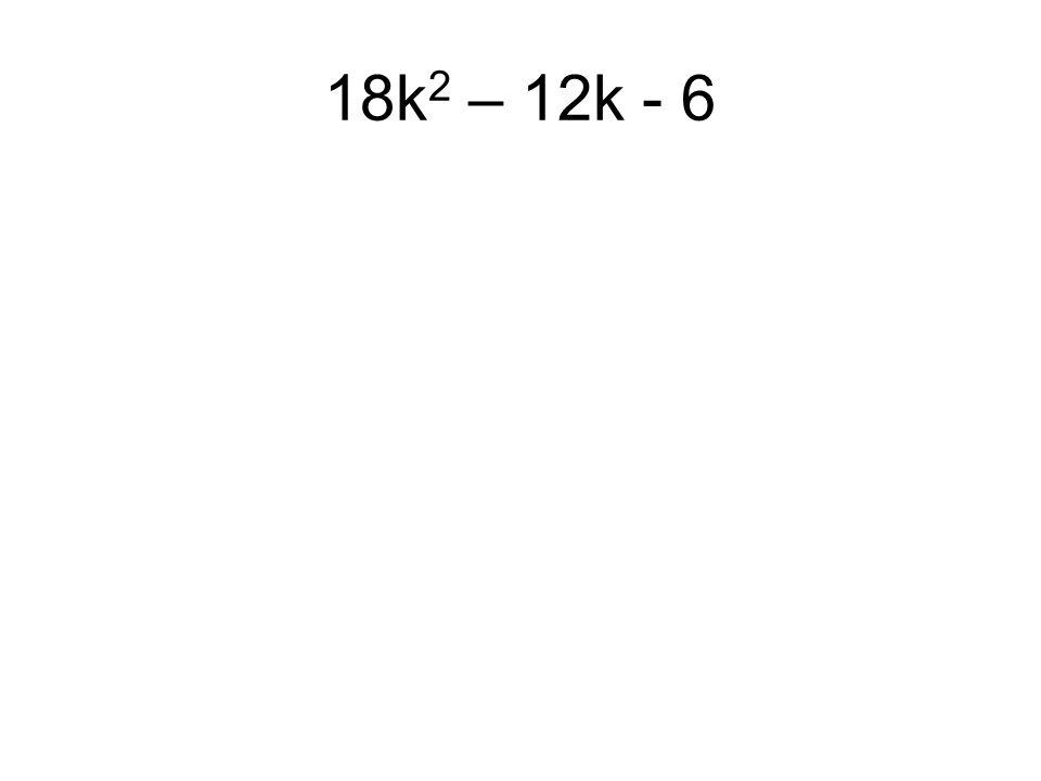 18k 2 – 12k - 6