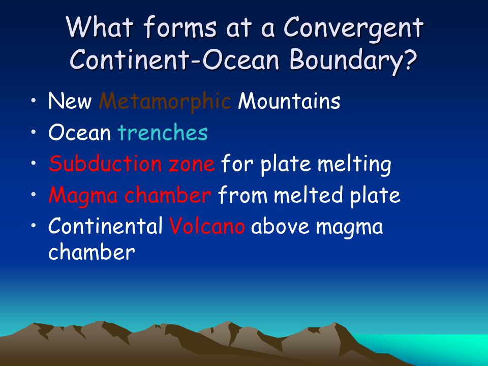 What forms at a Convergent Continent-Ocean Boundary.