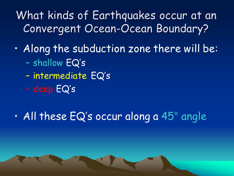 What kinds of Earthquakes occur at an Convergent Ocean-Ocean Boundary.