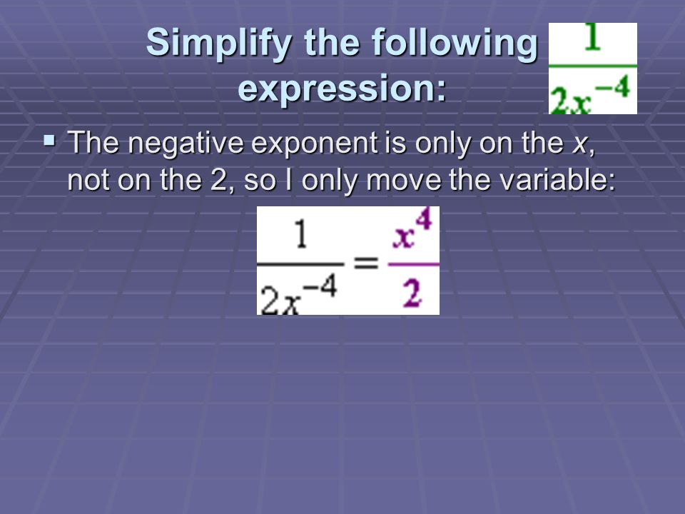 Simplify the following expression:  The negative exponent is only on the x, not on the 2, so I only move the variable: