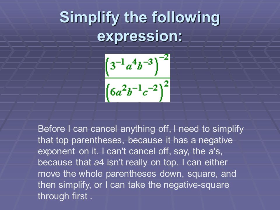 Simplify the following expression: Before I can cancel anything off, I need to simplify that top parentheses, because it has a negative exponent on it.