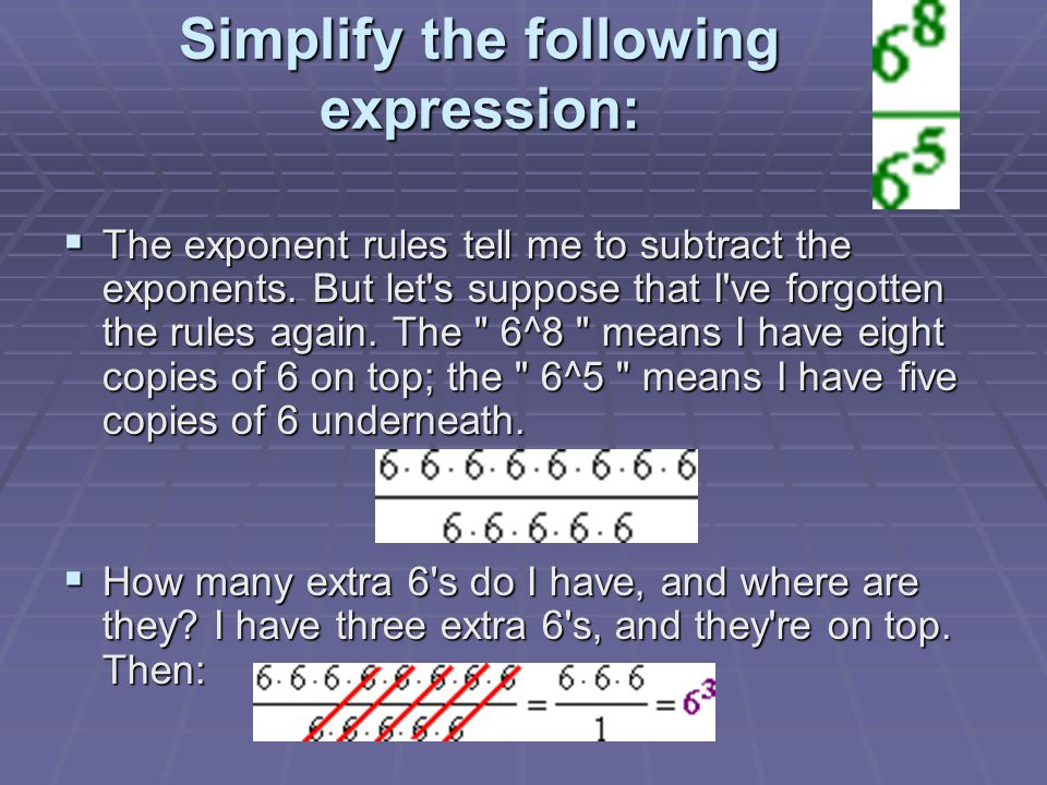 Simplify the following expression: Simplify the following expression:  The exponent rules tell me to subtract the exponents.