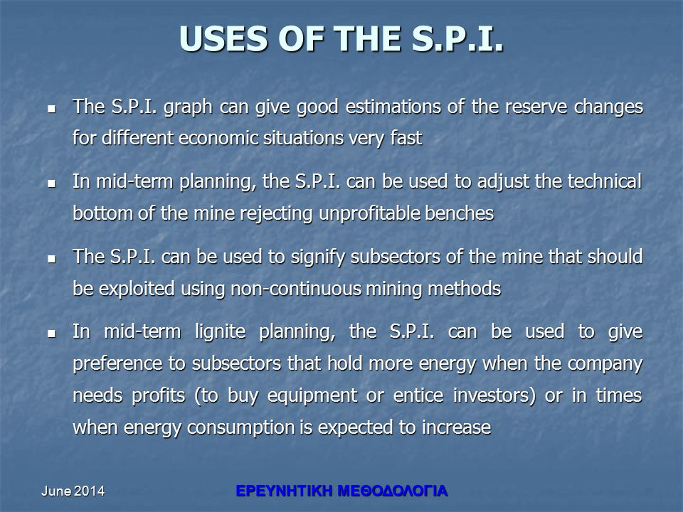 June 2014 ΕΡΕΥΝHΤΙΚΗ ΜΕΘΟΔΟΛΟΓΙΑ USES OF THE S.P.I. The S.P.I. graph can give good estimations of the reserve changes for different economic situation