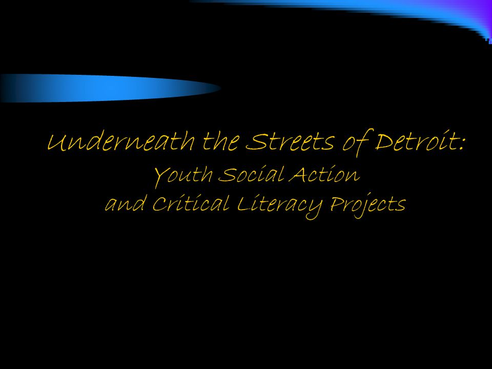 Underneath the Streets of Detroit: Youth Social Action and Critical Literacy Projects