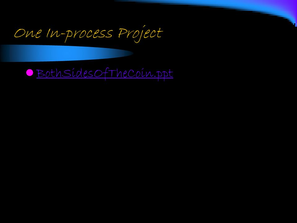 One In-process Project BothSidesOfTheCoin.ppt