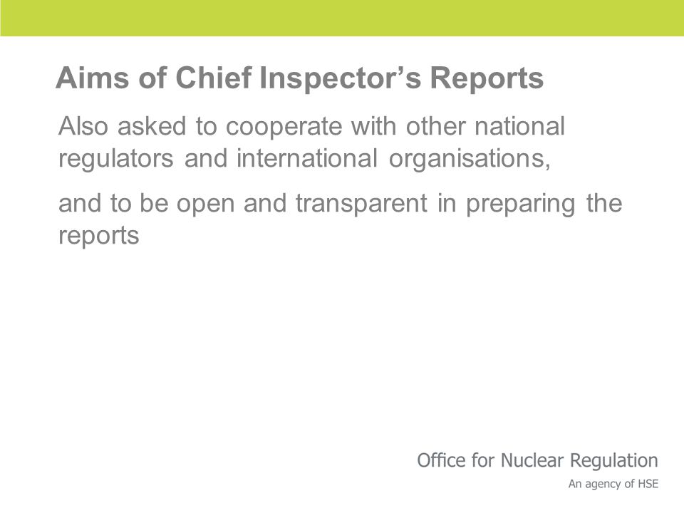 Aims of Chief Inspector's Reports Also asked to cooperate with other national regulators and international organisations, and to be open and transparent in preparing the reports