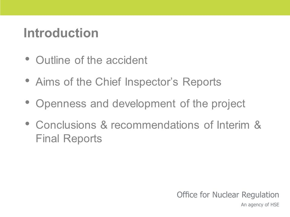 Introduction Outline of the accident Aims of the Chief Inspector's Reports Openness and development of the project Conclusions & recommendations of Interim & Final Reports