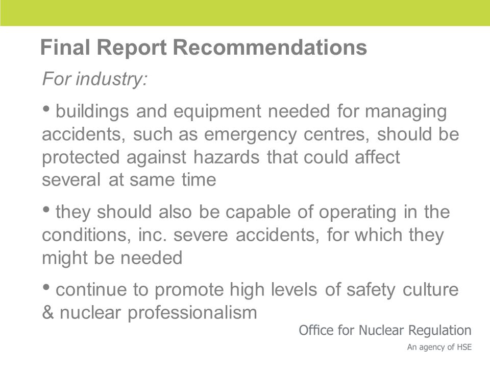 Final Report Recommendations For industry: buildings and equipment needed for managing accidents, such as emergency centres, should be protected against hazards that could affect several at same time they should also be capable of operating in the conditions, inc.