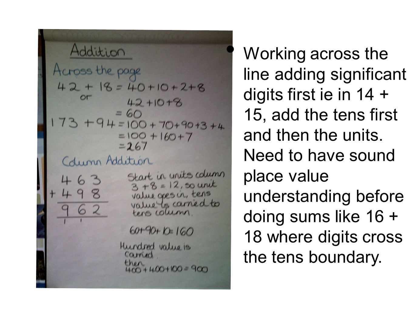 Working across the line adding significant digits first ie in 14 + 15, add the tens first and then the units.