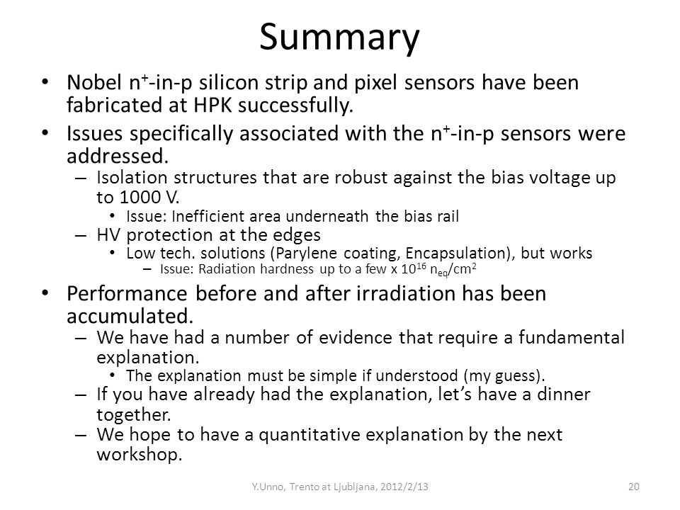 Summary Nobel n + -in-p silicon strip and pixel sensors have been fabricated at HPK successfully. Issues specifically associated with the n + -in-p se