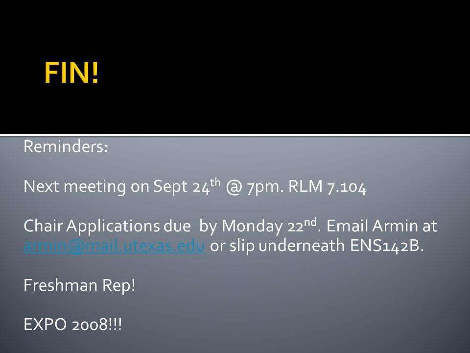 Reminders: Next meeting on Sept 24 th @ 7pm. RLM 7.104 Chair Applications due by Monday 22 nd.