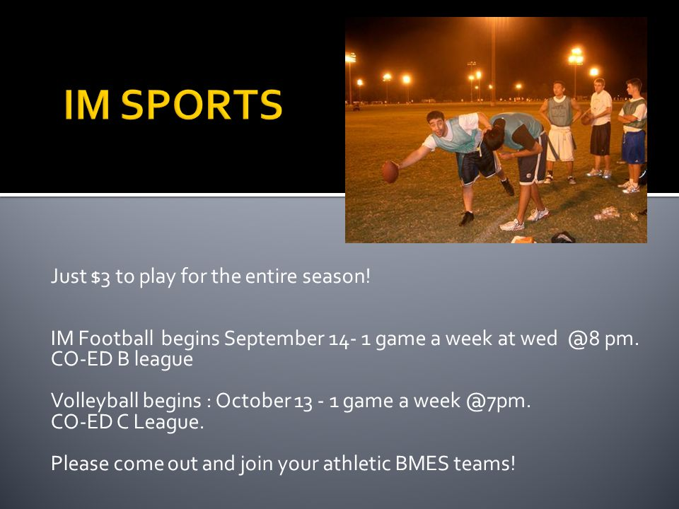 Just $3 to play for the entire season. IM Football begins September 14- 1 game a week at wed @8 pm.