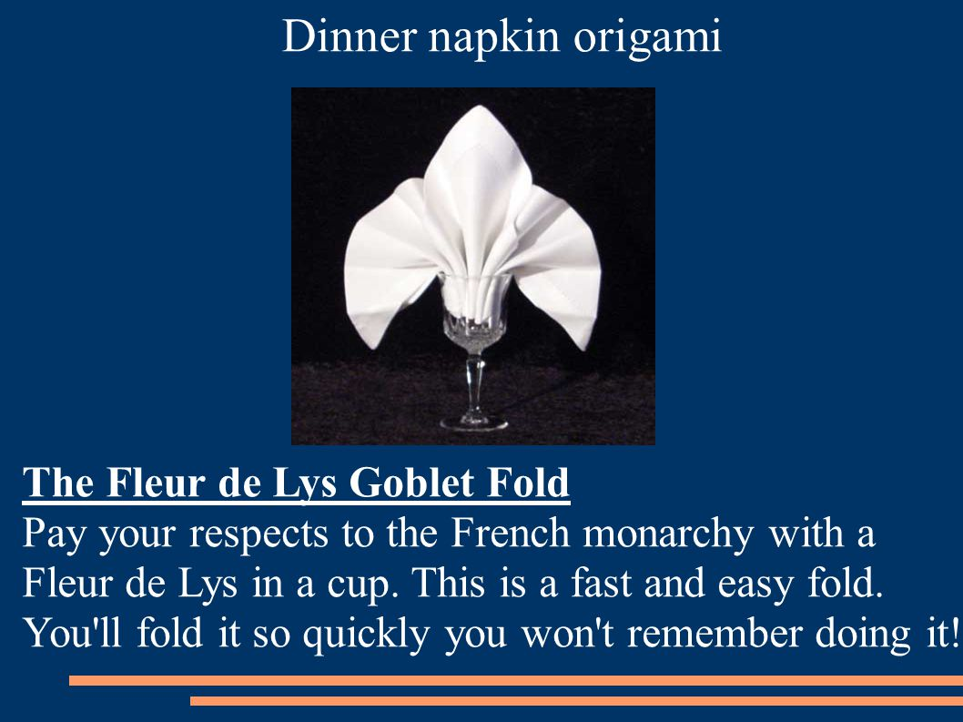 The Fleur de Lys Goblet Fold Pay your respects to the French monarchy with a Fleur de Lys in a cup.