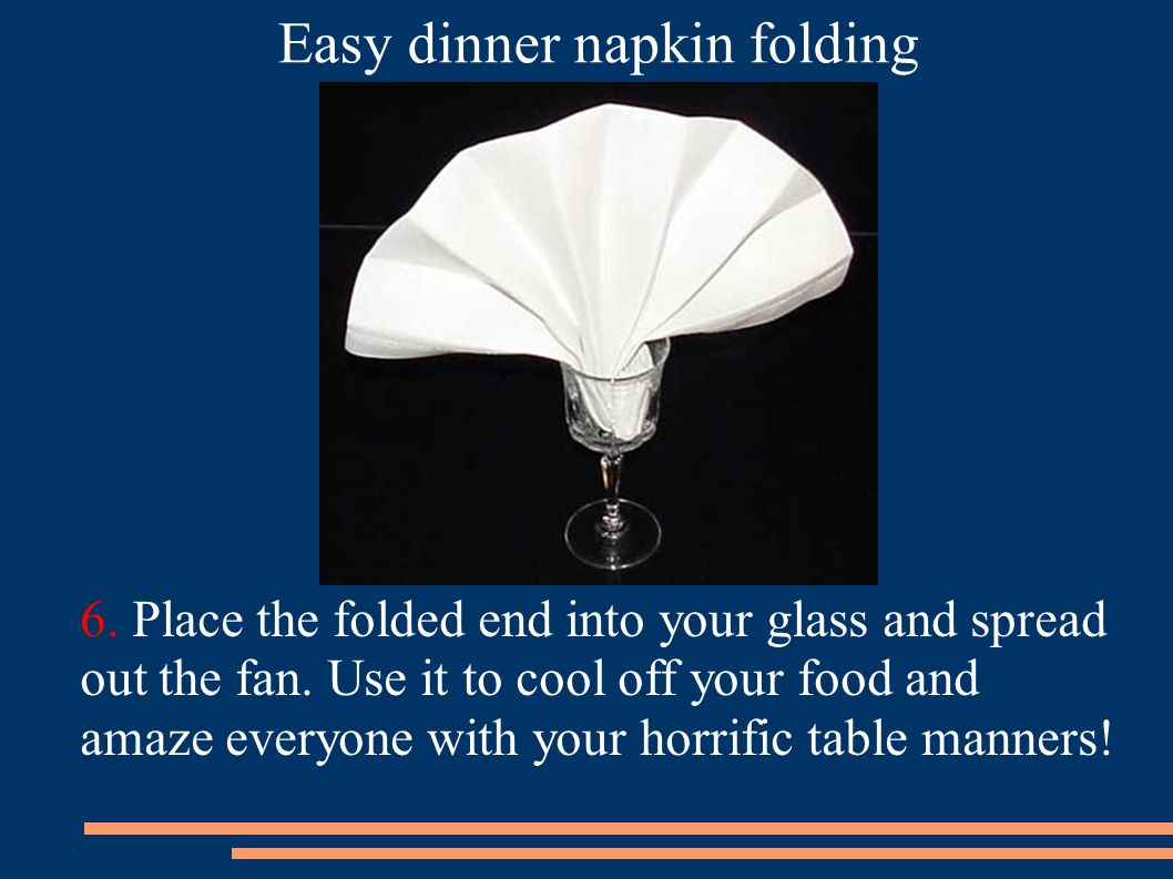 6.Place the folded end into your glass and spread out the fan.