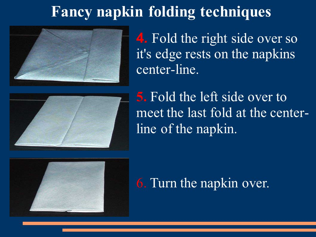 4.Fold the right side over so it s edge rests on the napkins center-line.