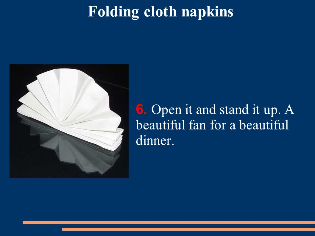 6. Open it and stand it up. A beautiful fan for a beautiful dinner. Folding cloth napkins