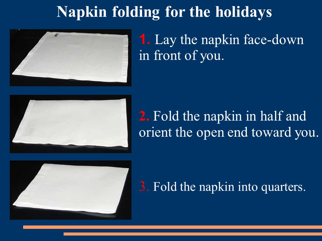 1.Lay the napkin face-down in front of you. 2.
