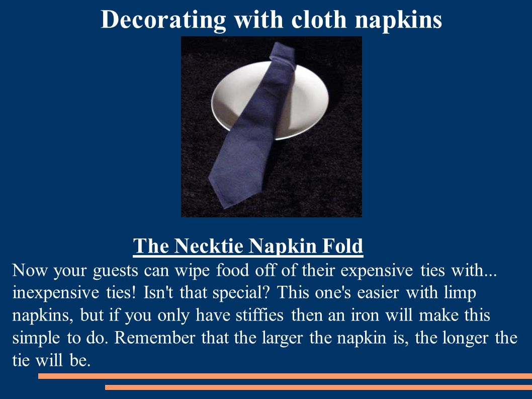 The Necktie Napkin Fold Now your guests can wipe food off of their expensive ties with...