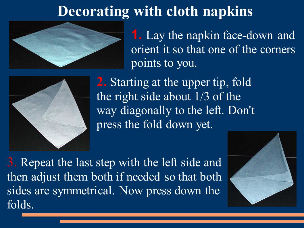 1.Lay the napkin face-down and orient it so that one of the corners points to you.