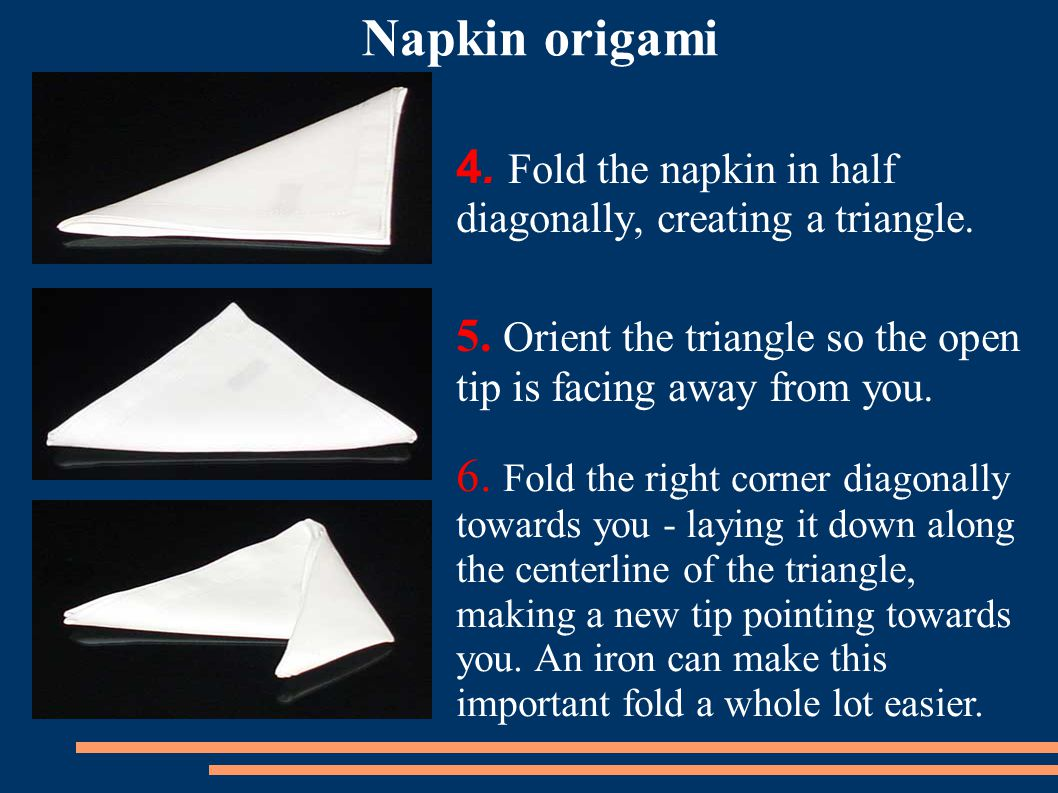 4.Fold the napkin in half diagonally, creating a triangle.
