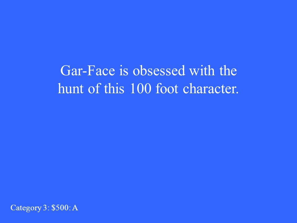 Who is Gar-Face? Category 3: $400: Q