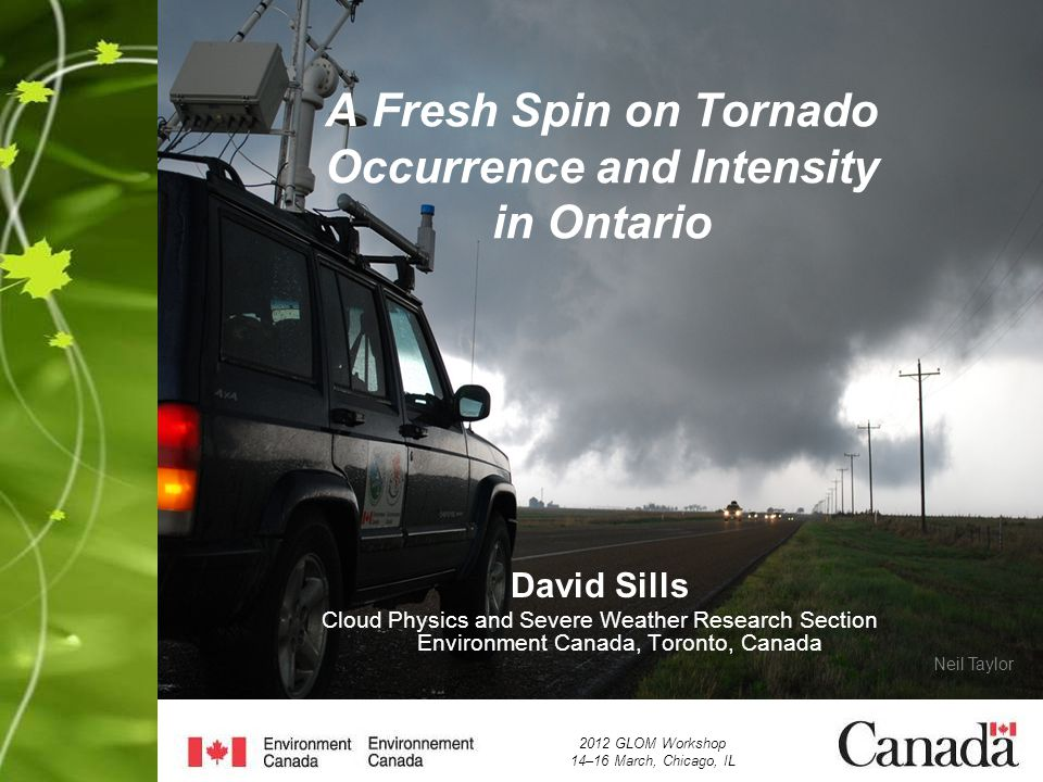 Outline Some 'fresh' definitions Updated Ontario database Updated Canadian database and synthesized tornado data Future work VORTEX-2 (if time)