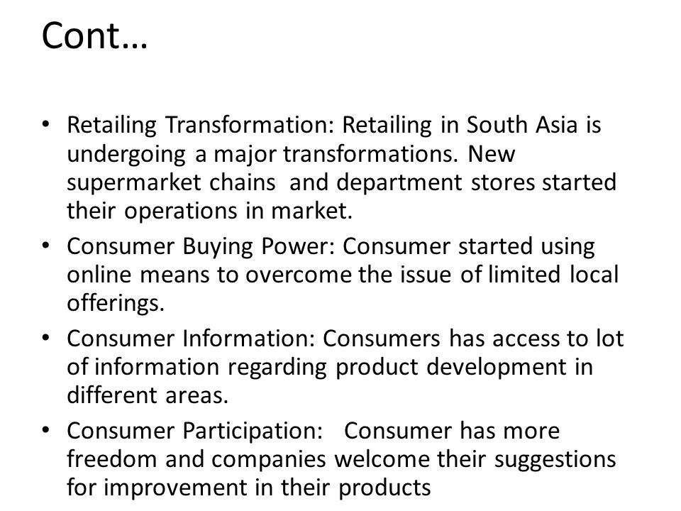 Retailing Transformation: Retailing in South Asia is undergoing a major transformations. New supermarket chains and department stores started their op
