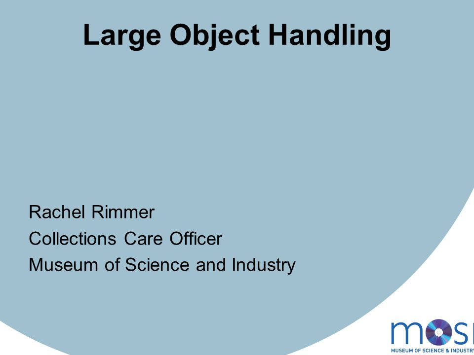 Large Object Handling Rachel Rimmer Collections Care Officer Museum of Science and Industry