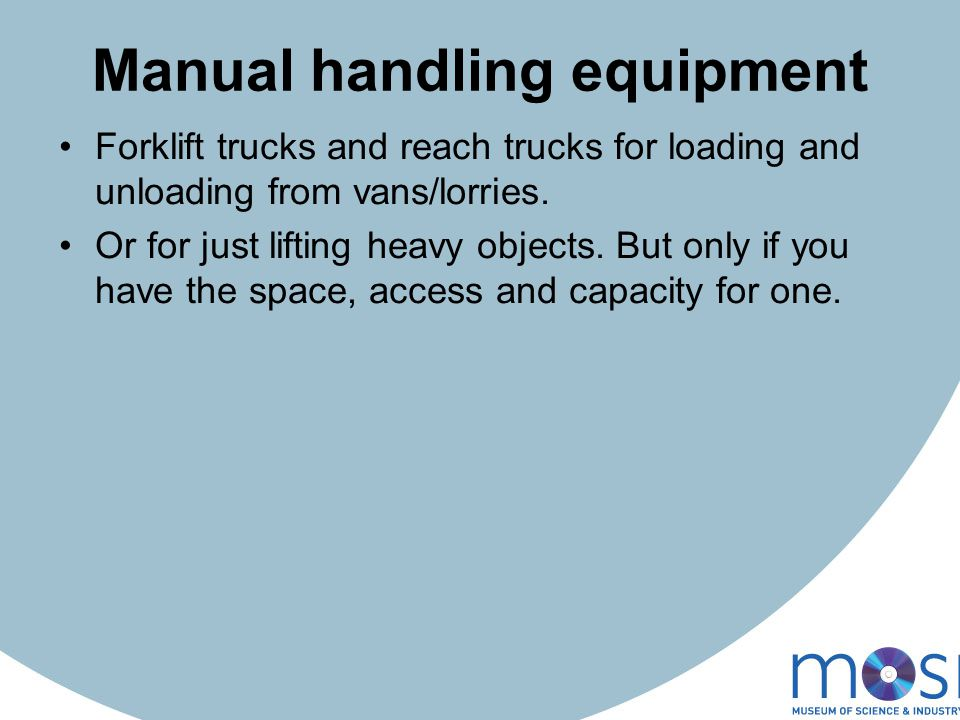 Manual handling equipment Forklift trucks and reach trucks for loading and unloading from vans/lorries.
