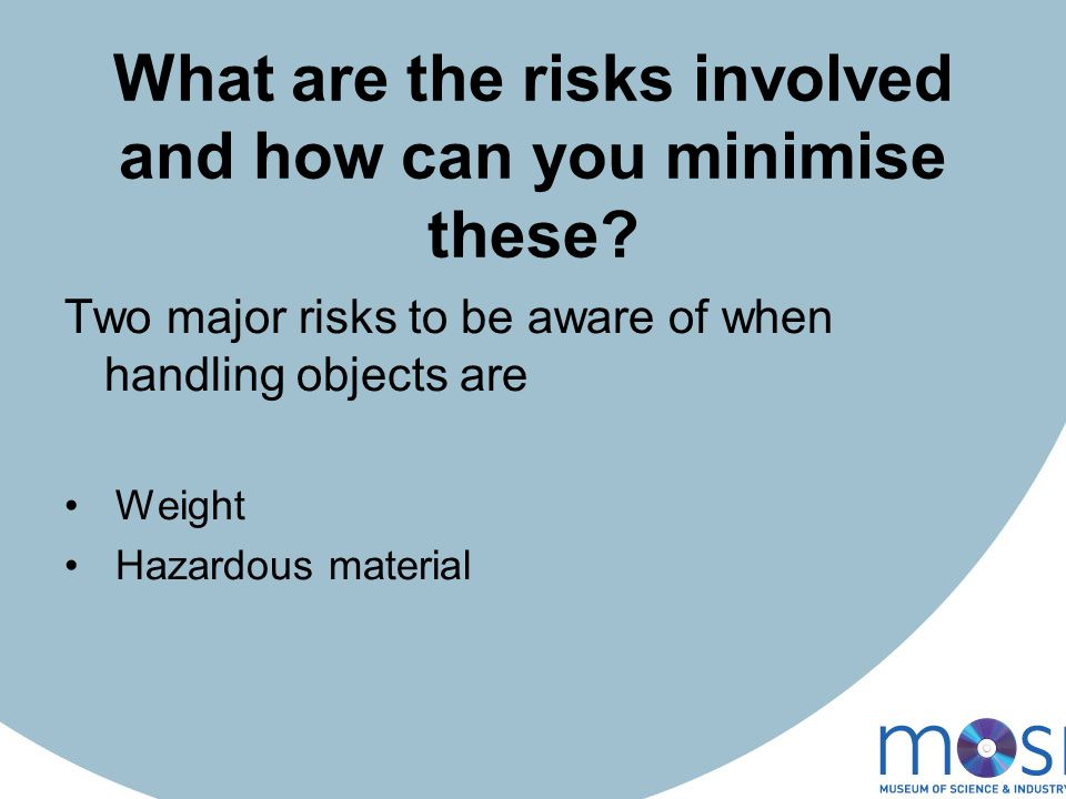 What are the risks involved and how can you minimise these.